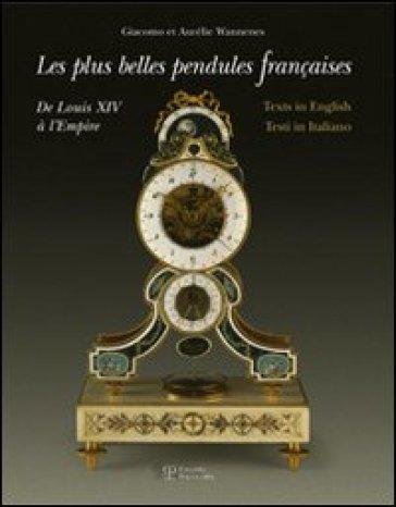Le più belle pendole francesi. Da Luigi XIV all'Impero. Ediz. multilingue - Aurélie Wannenes |