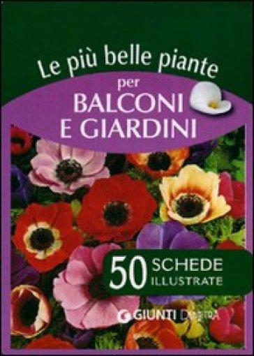 Le più belle piante per balconi e giardini. 50 schede illustrate