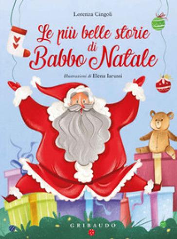 Le più belle storie di Babbo Natale. Ediz. a colori - Lorenza Cingoli |