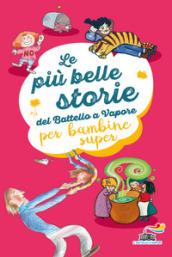 Le più belle storie del Battello a Vapore per bambine super. Ediz. a colori - Anna Lavatelli, Anna Vivarelli, Jeanne Willis, Roberto Pavanello