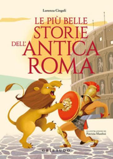 Le più belle storie dell'antica Roma - Lorenza Cingoli  