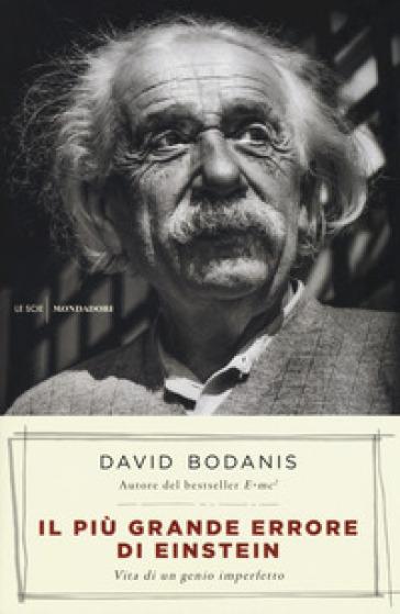 Il più grande errore di Einstein. Vita di un genio imperfetto - David Bodanis  
