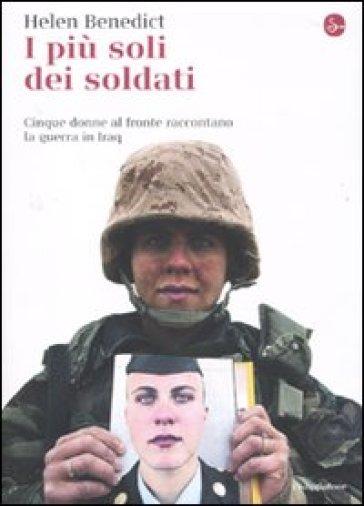 I più soli dei soldati. Cinque donne al fronte raccontano la guerra in Iraq