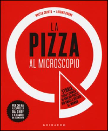 La pizza al microscopio. Storia, fisica e chimica di uno dei piatti più amati e diffusi al mondo - Walter Caputo pdf epub