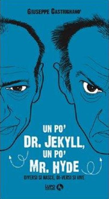 Un po' Dr. Jekyll, un po' Mr. Hyde. Diversi si nasce, di-versi si vive - Giuseppe Castrignanò |