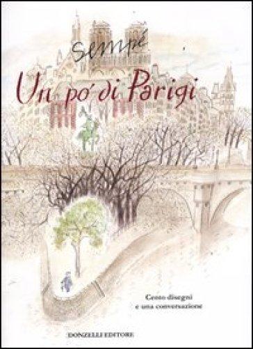 Un po' di Parigi. Cento disegni e una conversazione con Carmine Donzelli - Jean-Jacques Sempé |