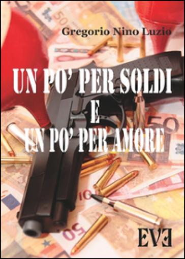 Un pò per soldi e un pò per amore - Gregorio Nino Luzio |