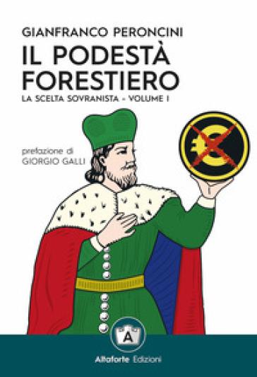 Il podestà forestiero. La scelta sovranista. Ediz. speciale. 1. - Gianfranco Peroncini pdf epub