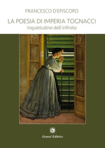 La poesia di Imperia Tognacci. Inquietudine dell'infinito - Francesco D'Episcopo | Rochesterscifianimecon.com