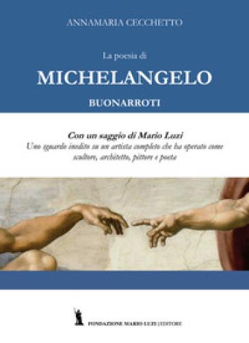 La poesia di Michelangelo Buonarroti. Con un saggio di Mario Luzi - Annamaria Cecchetto | Rochesterscifianimecon.com