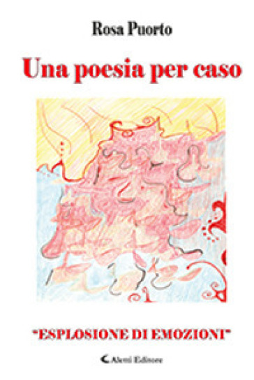 Una poesia per caso. «Esplosione di emozioni» - Rosa Puorto |