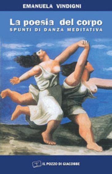 La poesia del corpo. Spunti di danza meditativa - Emanuela Vindigni | Rochesterscifianimecon.com