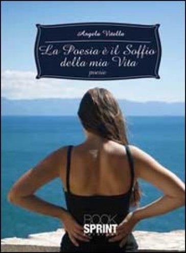 La poesia è il soffio della mia vita - Angela Vitella pdf epub
