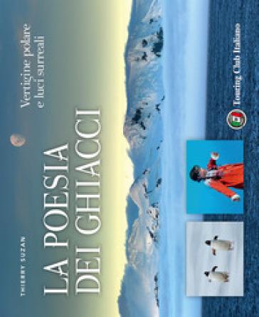 La poesia dei ghiacci. Vertigine polare e luci surreali - Thierry Suzan   Thecosgala.com