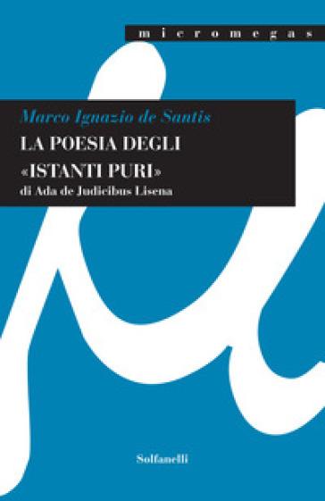 La poesia degli «istanti puri» di Ada De Judicibus Lisena - Marco Ignazio De Santis | Rochesterscifianimecon.com