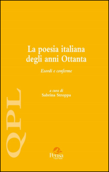 La poesia italiana degli anni Ottanta. Esordi e conferme. 1. - S. Stroppa |