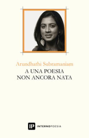 A una poesia non ancora nata. Ediz. multilingue - ARUNDHATHI SUBRAMANIAM | Kritjur.org