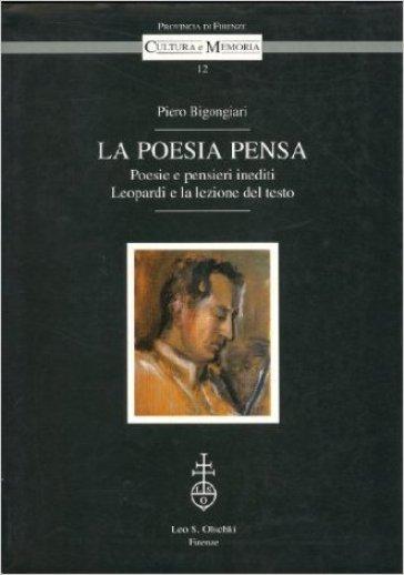 La poesia pensa. Poesie e pensieri inediti. Leopardi e la lezione del testo - Piero Bigongiari | Rochesterscifianimecon.com