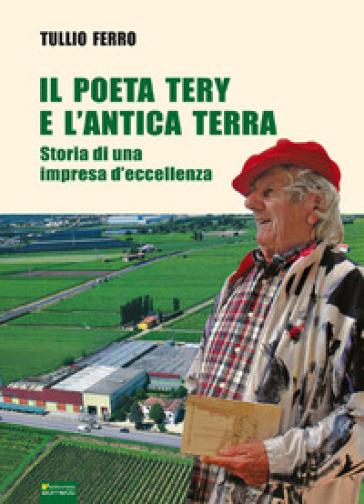 Il poeta Tery e l'antica terra. Storia di una impresa d'eccellenza - Tullio Ferro pdf epub