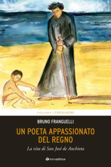 Un poeta appassionato del Regno. La vita di San José de Anchieta - Bruno Franguelli  