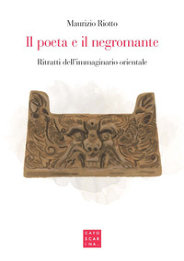 Il poeta e il negromante. Ritratti dell'immaginario orientale - Maurizio Riotto |
