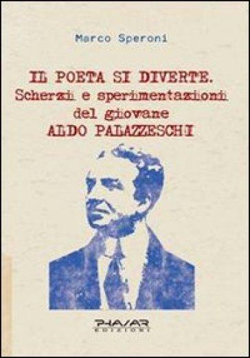 Il poeta si diverte. Scherzi e sperimentazioni del giovane Aldo Palazzeschi - Marco Speroni |