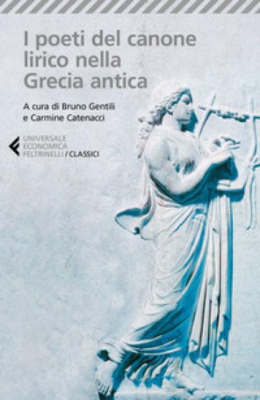I poeti del canone lirico della Grecia antica. Testo greco a fronte - B. Gentili | Thecosgala.com