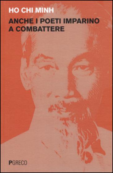 Anche i poeti imparino a combattere - Ho Chi Minh  