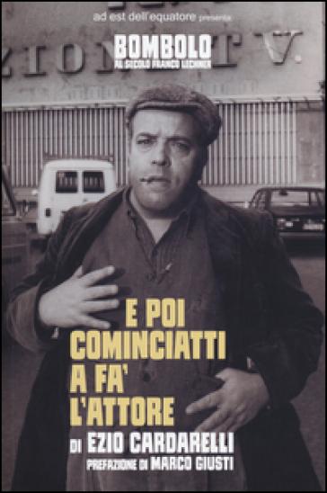 E poi cominciatti a fa' l'attore - Ezio Cardarelli | Thecosgala.com