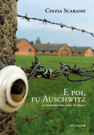 E poi, fu Auschwitz. La memoria come radice del futuro - Cinzia Scarano | Kritjur.org