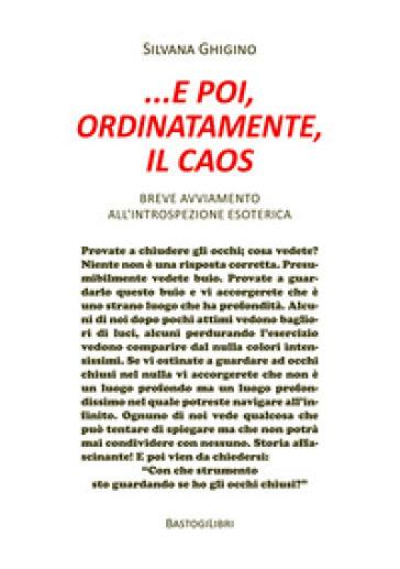 ... e poi, ordinatamente, il caos. Breve avviamento all'introspezione esoterica - Silvana Ghigino pdf epub