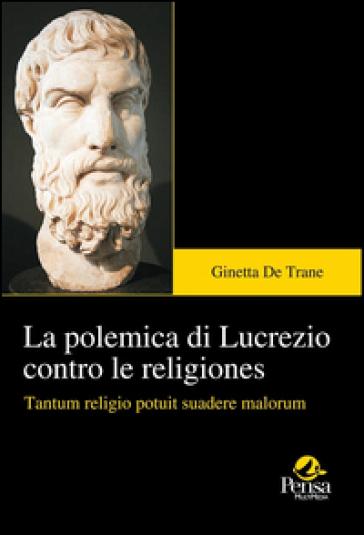 La polemica di Lucrezio contro le religiones. Tantum religio potuit suadere malorum - Ginetta De Trane | Rochesterscifianimecon.com