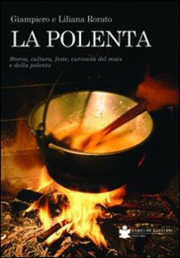 La polenta. Storia, cultura, feste, curiosità del mais e della polenta - Liliana Rorato  