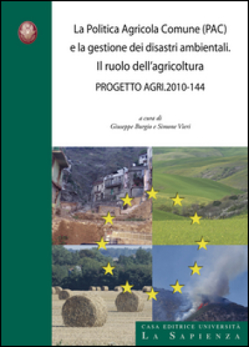 La politica agricola comune (PAC) e la gestione dei disastri ambientali. Il ruolo dell'agricoltura. Progetto agri 2010-144 - Simone Vieri |