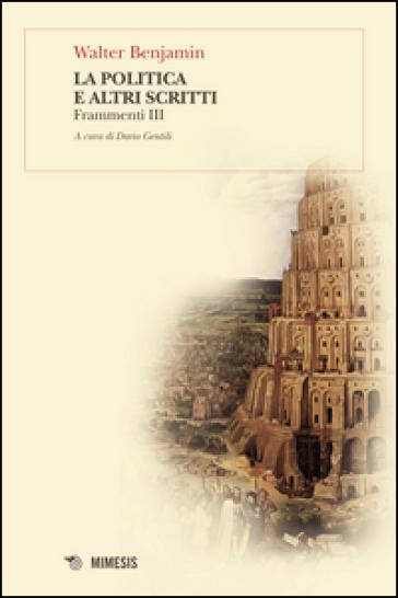 La politica e altri scritti. Frammenti III - Walter Benjamin |