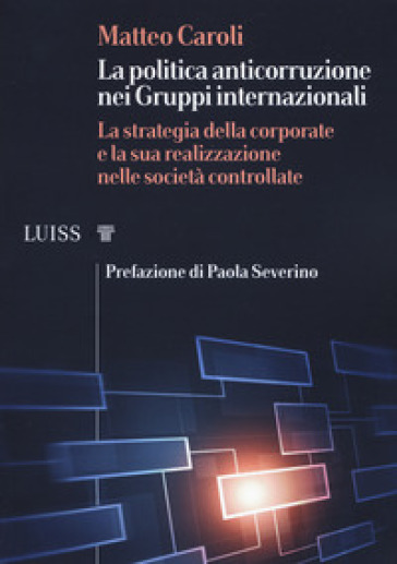 La politica anticorruzione dei gruppi internazionali. La strategia della corporate e la sua realizzazione nelle società controllate