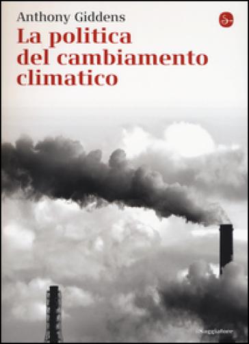 La politica del cambiamento climatico - Anthony Giddens |