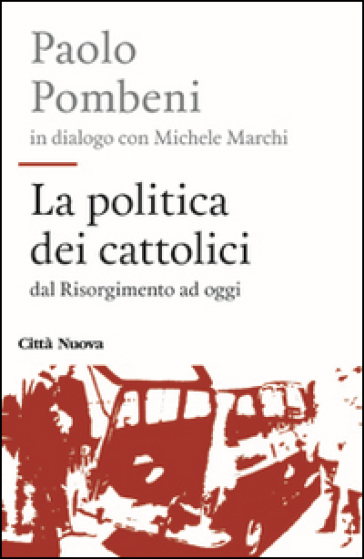La politica dei cattolici. Dal Risorgimento ad oggi - Paolo Pombeni | Rochesterscifianimecon.com