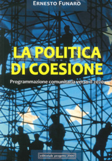 La politica di coesione. Programmazione comunitaria verso il 2020 - Ernesto Funaro | Kritjur.org