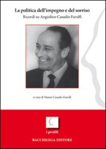 La politica dell'impegno e del sorriso. Ricordi su Angiolino Casadio Farolfi - Mauro Casadio Farolfi   Kritjur.org