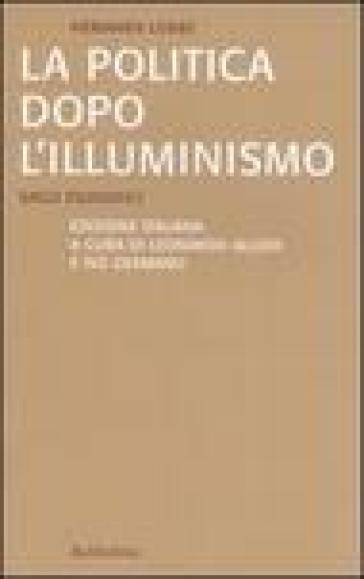 La politica dopo l'illuminismo. Saggi filosofici - Hermann Lubbe |