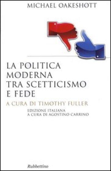 La politica moderna tra scetticismo e fede - Michael Oakeshott |