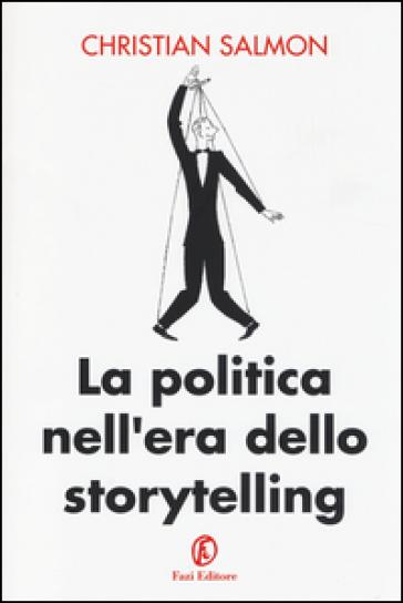 La politica nell'era dello storytelling - Christian Salmon |