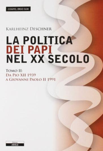 La politica dei papi nel XX sec.. 2.Da Pio XII (1939) a Giovanni Paolo II (1991) - Karlheinz Deschner |