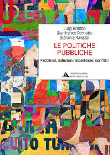 Le politiche pubbliche. Problemi, soluzioni, incertezze, conflitti - Luigi Bobbio | Thecosgala.com