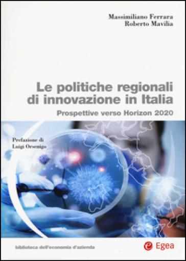 Le politiche regionali innovazione in Italia. Prospettive verso Horizon 2020 - Massimiliano Ferrara pdf epub