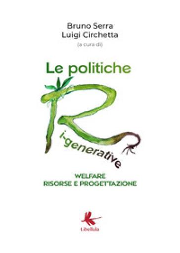 Le politiche ri-generative, welfare, risorse e progettazione - Bruno Serra  