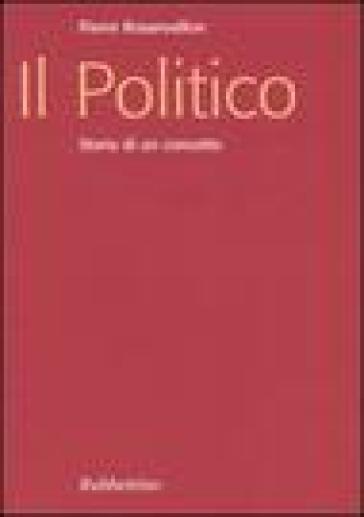 Il politico. Storia di un concetto - Pierre Rosanvallon |