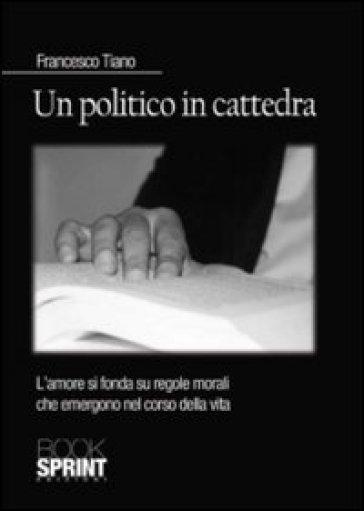 Un politico in cattedra. L'amore si fonda su regole morali che emergono nel corso della vita - Francesco Tiano |