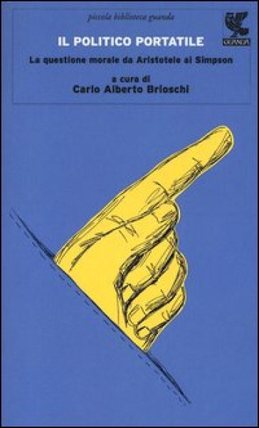 Il politico portatile. La questione morale da Aristotele ai Simpson - Carlo Alberto Brioschi |